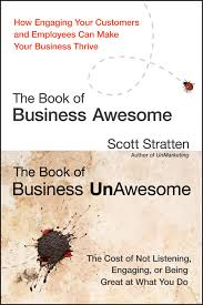 The book of business awesome : how engaging your customers and employees can make your business thriveStratten, Scott. - 2012