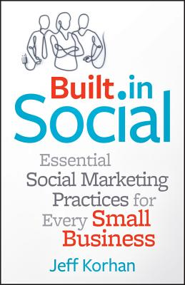Built in social : essential social marketing practices for every small businessKorhan, Jeff, - 2013