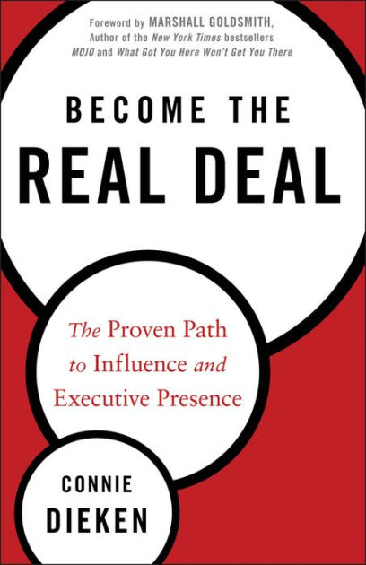 Become the real deal : the proven path to influence and executive presenceDieken, Connie, - 2013