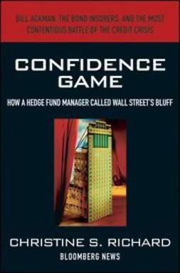 Confidence game : how a hedge fund manager called Wall Street's bluffRichard, Christine S. - 2010