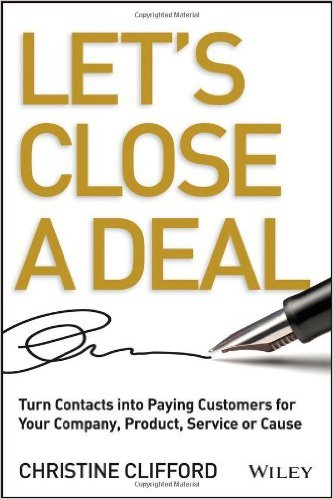 Let's close a deal : turn contacts into paying customers for your company, product, service or causeClifford, Christine. - 2013