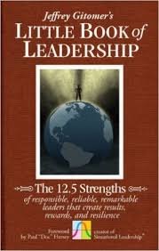 Jeffrey Gitomer's little book of leadership : the 12.5 strengths of responsible, reliable, remarkable leaders that create results, rewards, and resilienceGitomer, Jeffrey H. - 2011