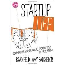 Startup life : surviving and thriving in a relationship with an entrepreneurFeld, Brad. - 2013
