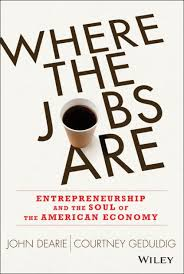 Where the jobs are : entrepreneurship and the soul of the American economyDearie, John. - 2013
