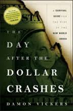 The day after the dollar crashes : a survival guide for the rise of the new world orderVickers, Damon. - 2011