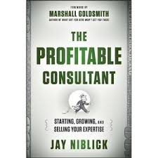 The profitable consultant : starting, growing, and selling your expertiseNiblick, Jay, - 2013