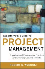 Executive's guide to project management : organizational processes and practices for supporting complex projectsWysocki, Robert K. - 2011