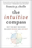 The intuitive compass : why the best decisions balance reason and instinctCholle, Francis P., - 2012.