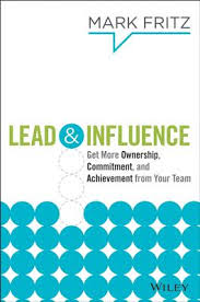 Lead & influence : get more ownership, commitment, and achievement from your teamFritz, Mark, - 2014