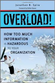 Overload! : How Too Much Information is Hazardous to your OrganizationSpira, Jonathan B. - [2011], ©2011