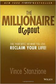 The millionaire dropout : fire your boss. do what you love. reclaim your life!Stanzione, Vince. - 2013
