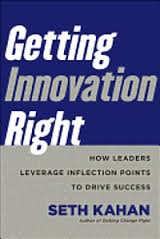Getting innovation right : how leaders leverage inflection points to drive successKahan, Seth. - 2013