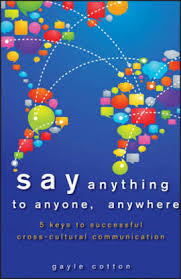 Say anything to anyone, anywhere : 5 keys to successful cross cultural communicationCotton, Gayle. - 2012