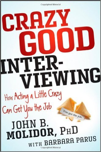 Crazy good interviewing : how acting a little crazy can get you the jobMolidor, John B., - 2012