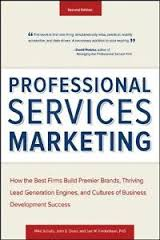 Professional services marketing : how the best firms build premier brands, thriving lead generation engines, and cultures of business development success - 2013