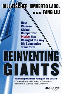 Reinventing giants : how Chinese global competitor Haier has changed the way big companies transform - 2013