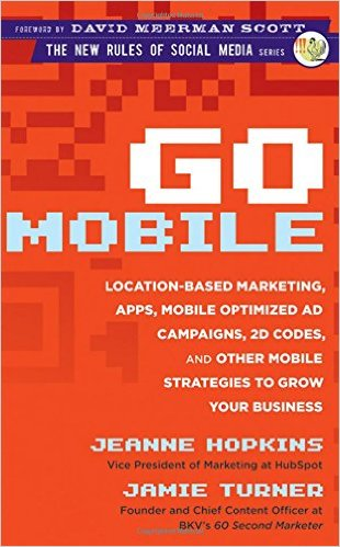 Go mobile : location-based marketing, apps, mobile optimized ad campaigns, 2D codes and other mobile strategies to grow your businessHopkins, Jeanne, - 2012